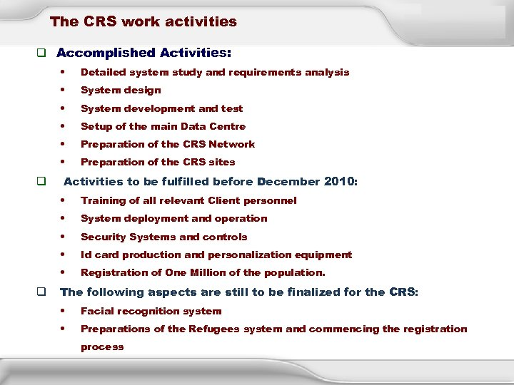 The CRS work activities q Accomplished Activities: • • System design • System development