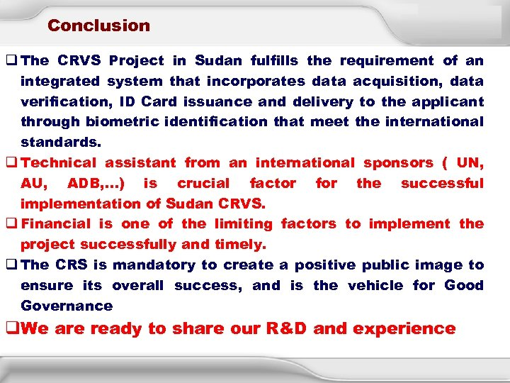 Conclusion q The CRVS Project in Sudan fulfills the requirement of an integrated system