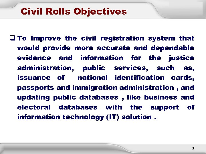 Civil Rolls Objectives q To Improve the civil registration system that would provide more