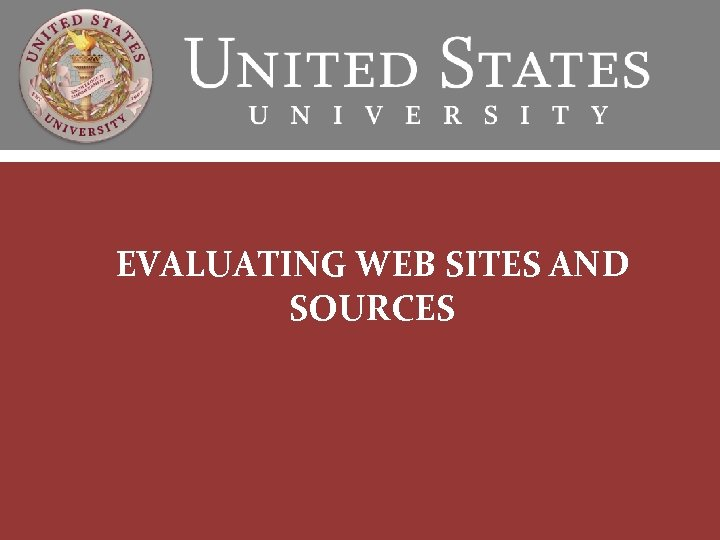EVALUATING WEB SITES AND SOURCES