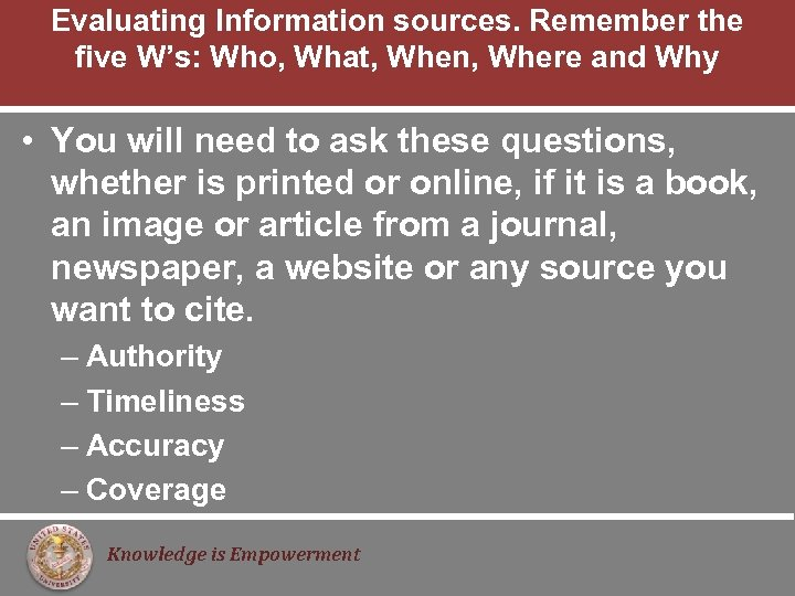 Evaluating Information sources. Remember the five W's: Who, What, When, Where and Why •