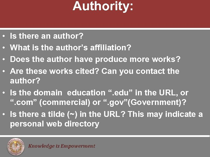 Authority: • • Is there an author? What is the author's affiliation? Does the