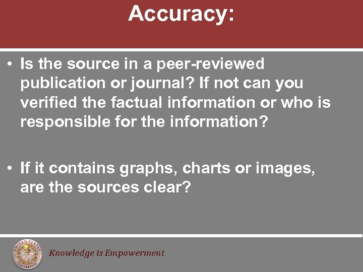 Accuracy: • Is the source in a peer-reviewed publication or journal? If not can
