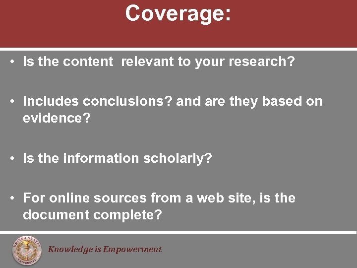 Coverage: • Is the content relevant to your research? • Includes conclusions? and are