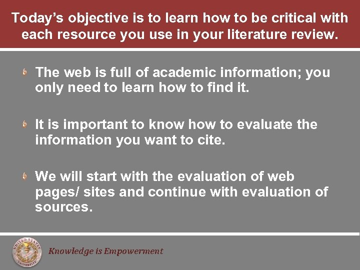 Today's objective is to learn how to be critical with each resource you use