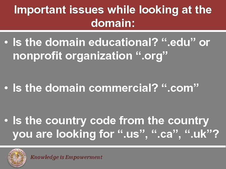 """Important issues while looking at the domain: • Is the domain educational? """". edu"""""""