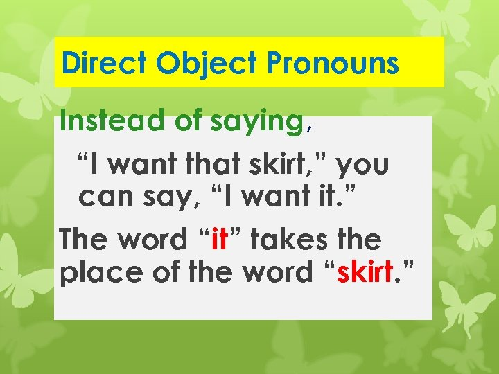 "Direct Object Pronouns Instead of saying, ""I want that skirt, "" you can say,"