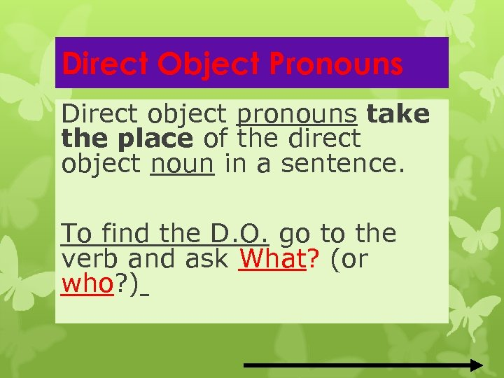 Direct Object Pronouns Direct object pronouns take the place of the direct object noun