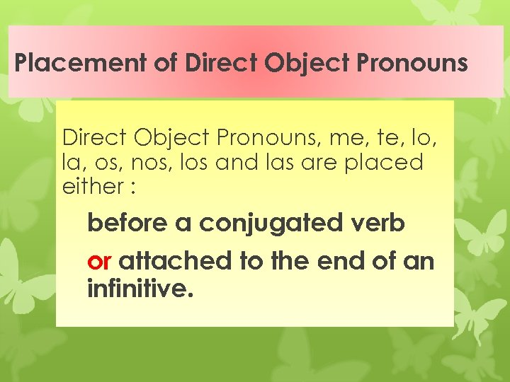 Placement of Direct Object Pronouns, me, te, lo, la, os, nos, los and las