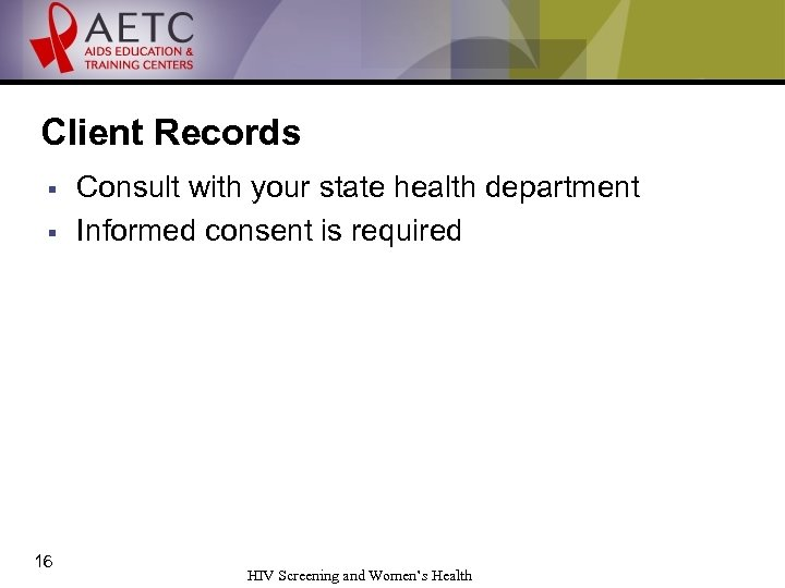 Client Records § § 16 Consult with your state health department Informed consent is