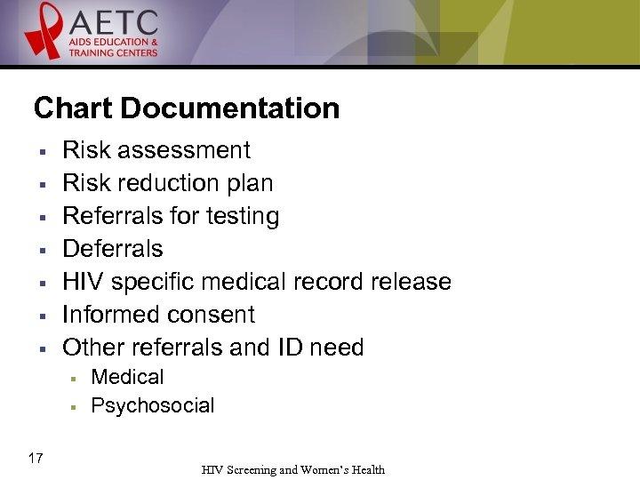 Chart Documentation § § § § Risk assessment Risk reduction plan Referrals for testing