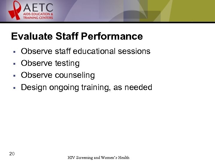 Evaluate Staff Performance § § 20 Observe staff educational sessions Observe testing Observe counseling