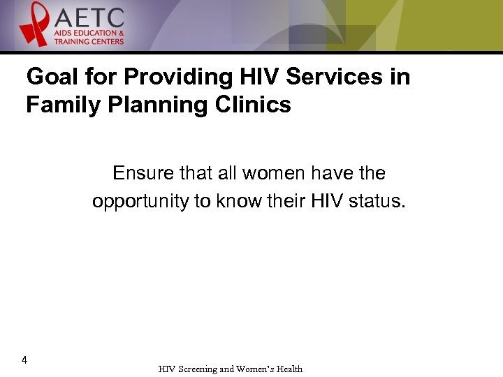 Goal for Providing HIV Services in Family Planning Clinics Ensure that all women have