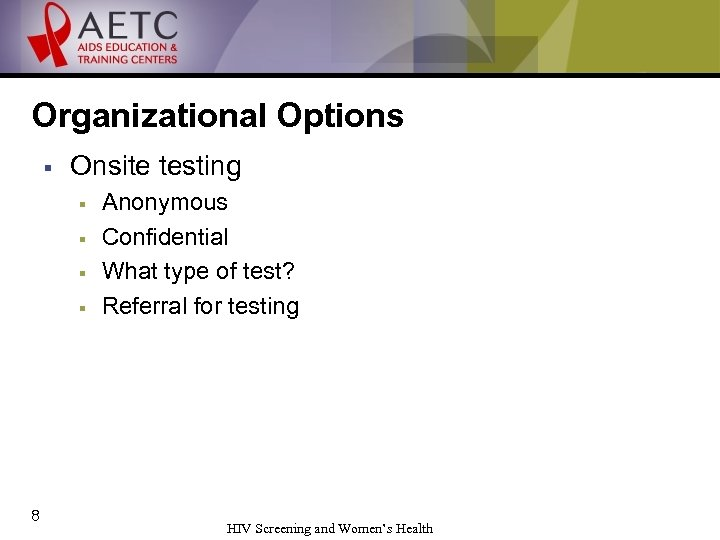 Organizational Options § Onsite testing § § 8 Anonymous Confidential What type of test?