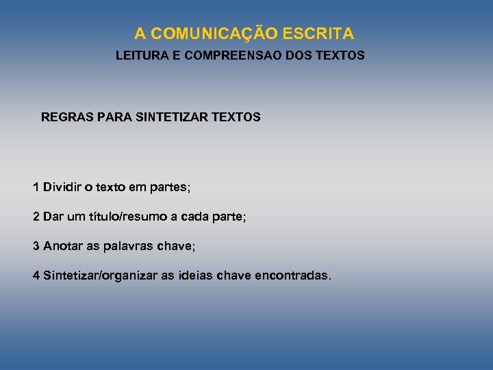 A COMUNICAÇÃO ESCRITA LEITURA E COMPREENSAO DOS TEXTOS REGRAS PARA SINTETIZAR TEXTOS 1 Dividir