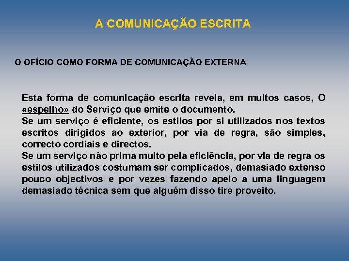 A COMUNICAÇÃO ESCRITA O OFÍCIO COMO FORMA DE COMUNICAÇÃO EXTERNA Esta forma de comunicação