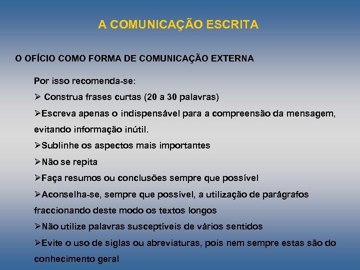 A COMUNICAÇÃO ESCRITA O OFÍCIO COMO FORMA DE COMUNICAÇÃO EXTERNA Por isso recomenda se: