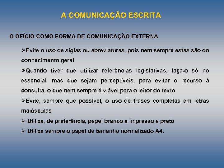 A COMUNICAÇÃO ESCRITA O OFÍCIO COMO FORMA DE COMUNICAÇÃO EXTERNA ØEvite o uso de