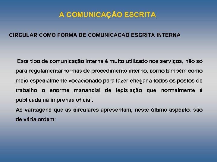 A COMUNICAÇÃO ESCRITA CIRCULAR COMO FORMA DE COMUNICACAO ESCRITA INTERNA Este tipo de comunicação