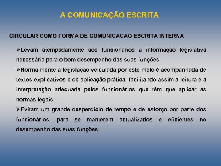 A COMUNICAÇÃO ESCRITA CIRCULAR COMO FORMA DE COMUNICACAO ESCRITA INTERNA ØLevam atempadamente aos funcionários