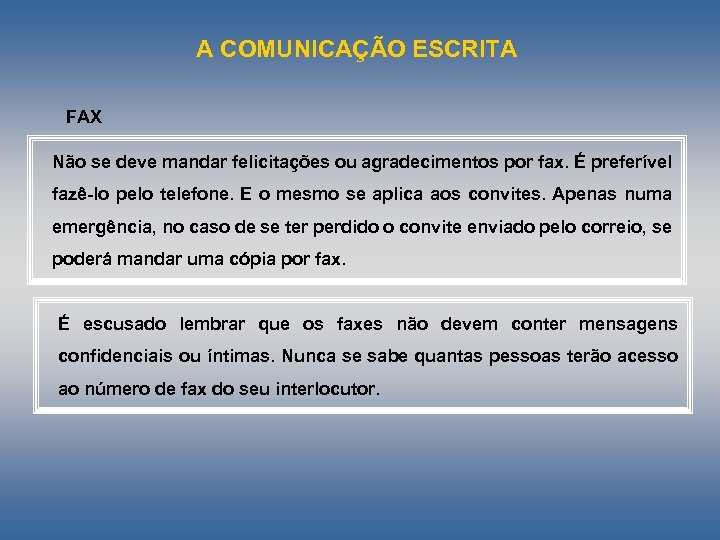 A COMUNICAÇÃO ESCRITA FAX Não se deve mandar felicitações ou agradecimentos por fax. É