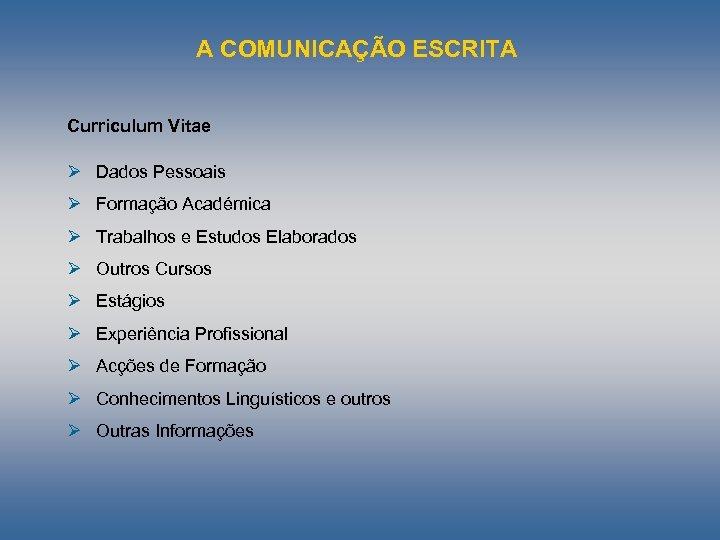 A COMUNICAÇÃO ESCRITA Curriculum Vitae Ø Dados Pessoais Ø Formação Académica Ø Trabalhos e