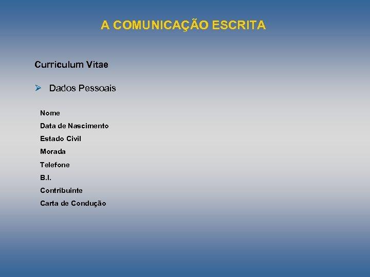 A COMUNICAÇÃO ESCRITA Curriculum Vitae Ø Dados Pessoais Nome Data de Nascimento Estado Civil