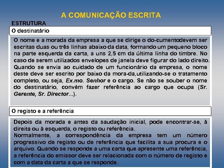 A COMUNICAÇÃO ESCRITA ESTRUTURA O destinatário O nome e a morada da empresa a