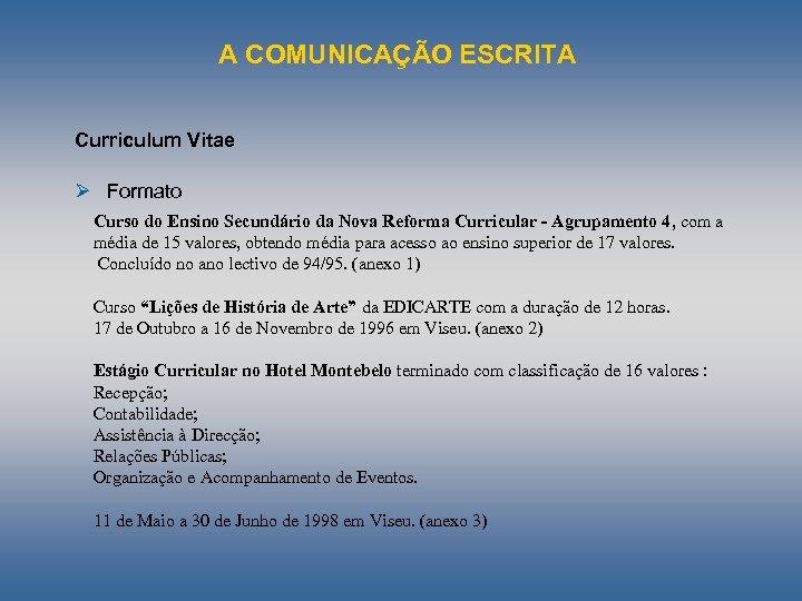 A COMUNICAÇÃO ESCRITA Curriculum Vitae Ø Formato Curso do Ensino Secundário da Nova Reforma