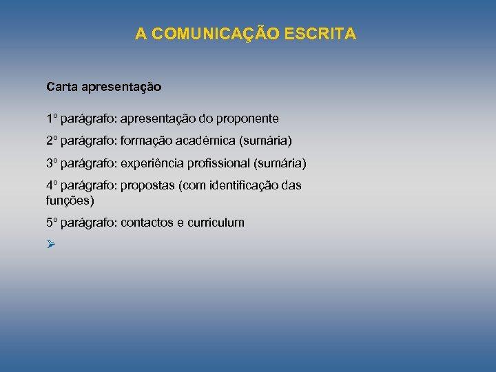 A COMUNICAÇÃO ESCRITA Carta apresentação 1º parágrafo: apresentação do proponente 2º parágrafo: formação académica