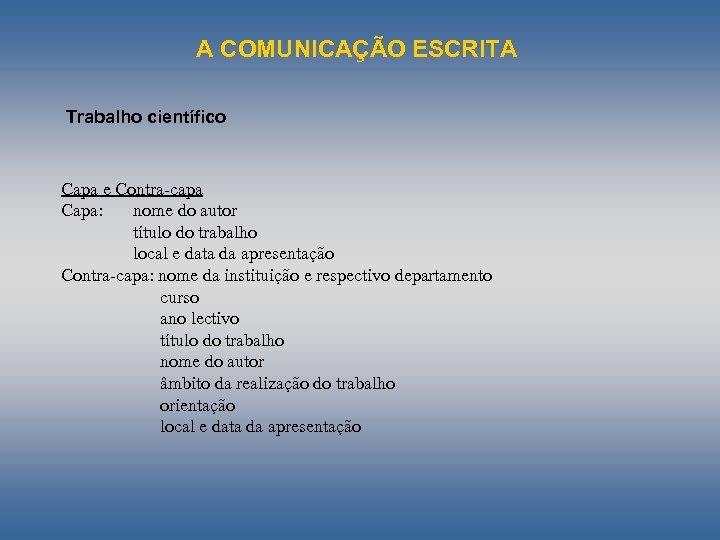 A COMUNICAÇÃO ESCRITA Trabalho científico Capa e Contra-capa Capa: nome do autor título do