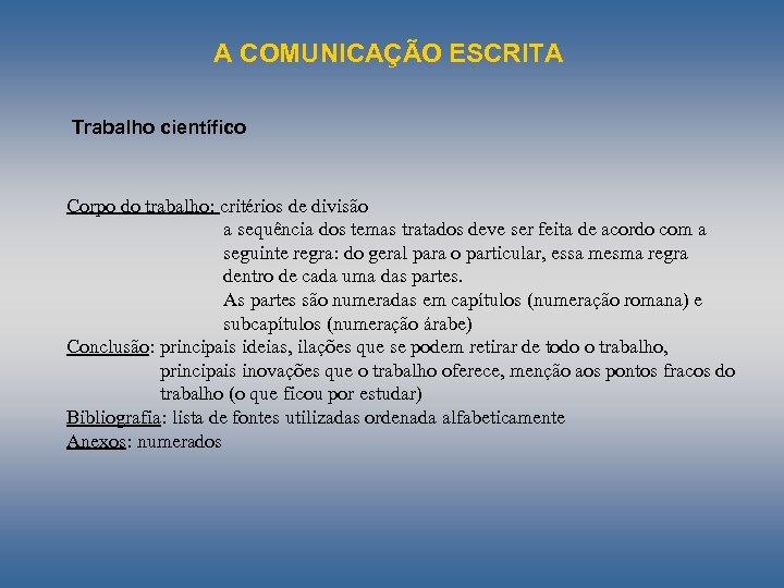 A COMUNICAÇÃO ESCRITA Trabalho científico Corpo do trabalho: critérios de divisão a sequência dos