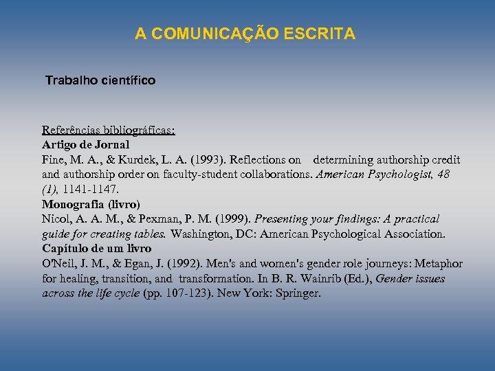 A COMUNICAÇÃO ESCRITA Trabalho científico Referências bibliográficas: Artigo de Jornal Fine, M. A. ,