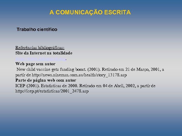 A COMUNICAÇÃO ESCRITA Trabalho científico Referências bibliográficas: Site da Internet na totalidade http: //www.