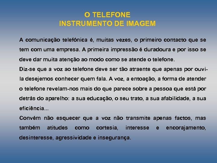 O TELEFONE INSTRUMENTO DE IMAGEM A comunicação telefónica é, muitas vezes, o primeiro contacto