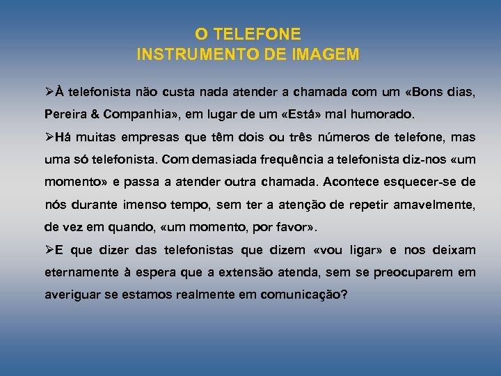 O TELEFONE INSTRUMENTO DE IMAGEM ØÀ telefonista não custa nada atender a chamada com