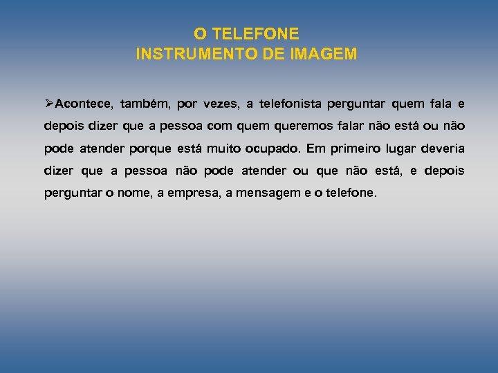 O TELEFONE INSTRUMENTO DE IMAGEM ØAcontece, também, por vezes, a telefonista perguntar quem fala