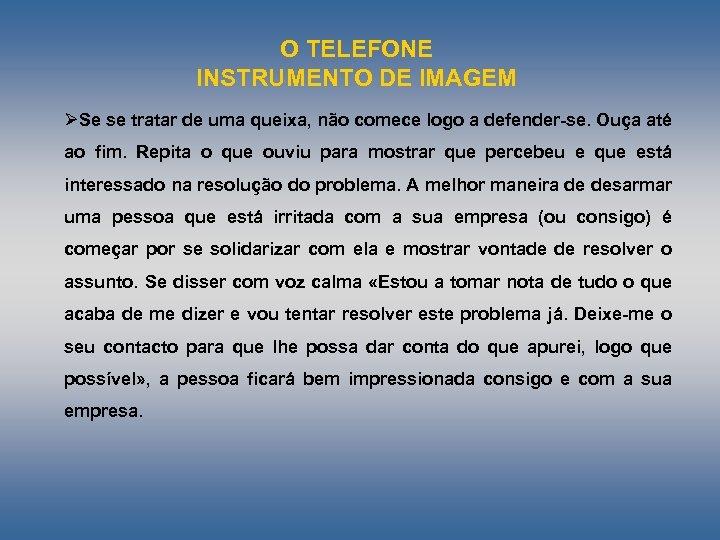 O TELEFONE INSTRUMENTO DE IMAGEM ØSe se tratar de uma queixa, não comece logo