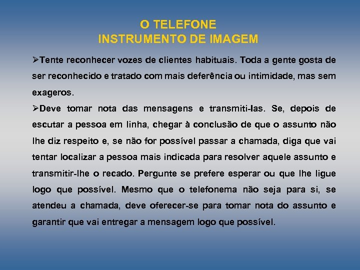 O TELEFONE INSTRUMENTO DE IMAGEM ØTente reconhecer vozes de clientes habituais. Toda a gente