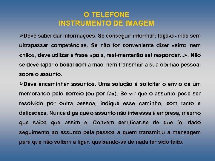 O TELEFONE INSTRUMENTO DE IMAGEM ØDeve saber dar informações. Se conseguir informar; faça o