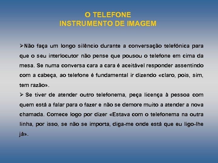 O TELEFONE INSTRUMENTO DE IMAGEM ØNão faça um longo silêncio durante a conversação telefónica