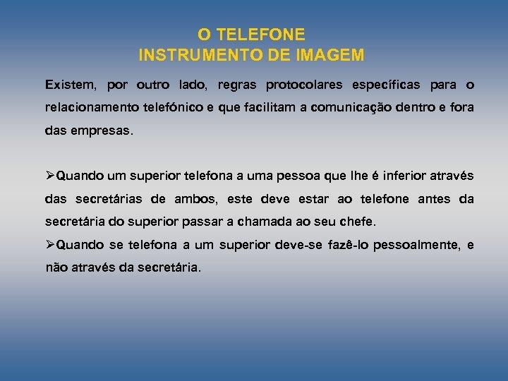 O TELEFONE INSTRUMENTO DE IMAGEM Existem, por outro lado, regras protocolares específicas para o