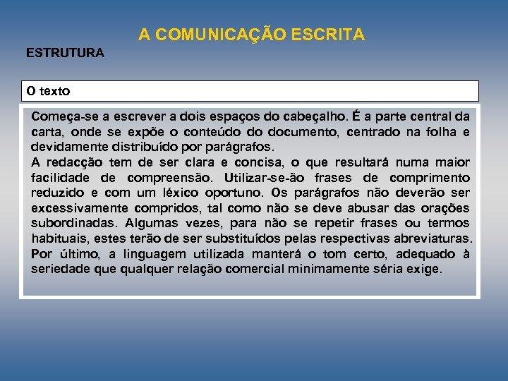 A COMUNICAÇÃO ESCRITA ESTRUTURA O texto Começa se a escrever a dois espaços do