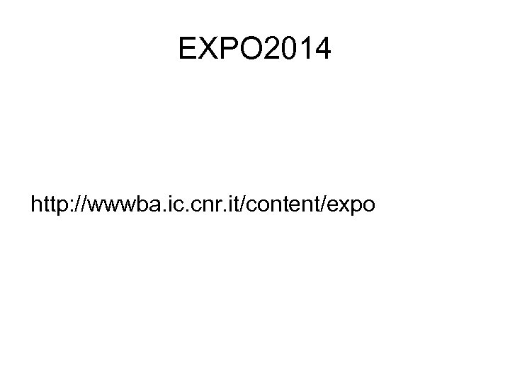EXPO 2014 http: //wwwba. ic. cnr. it/content/expo
