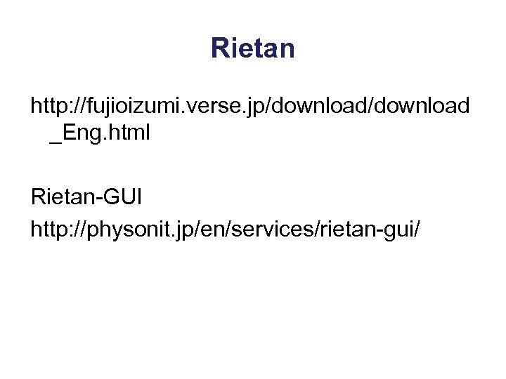 Rietan http: //fujioizumi. verse. jp/download _Eng. html Rietan-GUI http: //physonit. jp/en/services/rietan-gui/