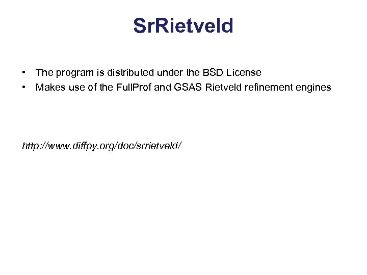 Sr. Rietveld • The program is distributed under the BSD License • Makes use