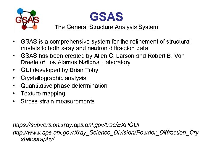 GSAS The General Structure Analysis System • GSAS is a comprehensive system for the