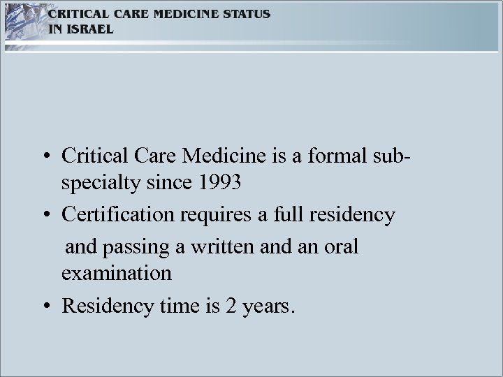 • Critical Care Medicine is a formal subspecialty since 1993 • Certification requires