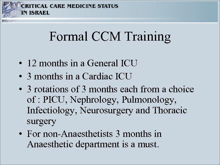 Formal CCM Training • 12 months in a General ICU • 3 months in