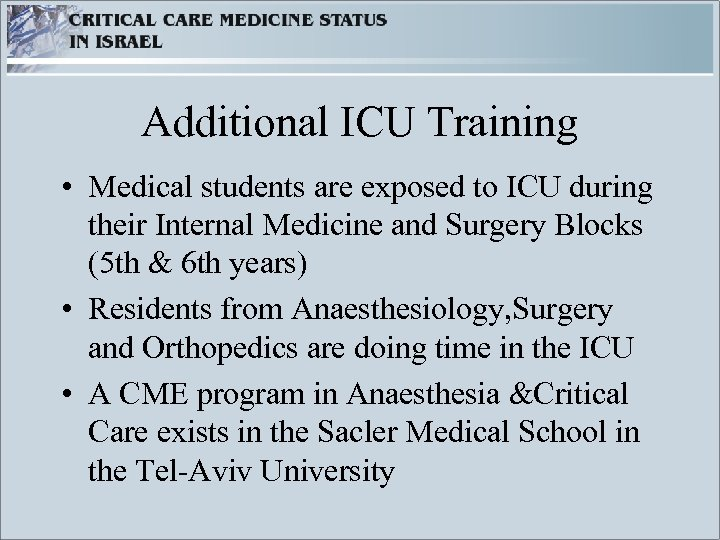 Additional ICU Training • Medical students are exposed to ICU during their Internal Medicine